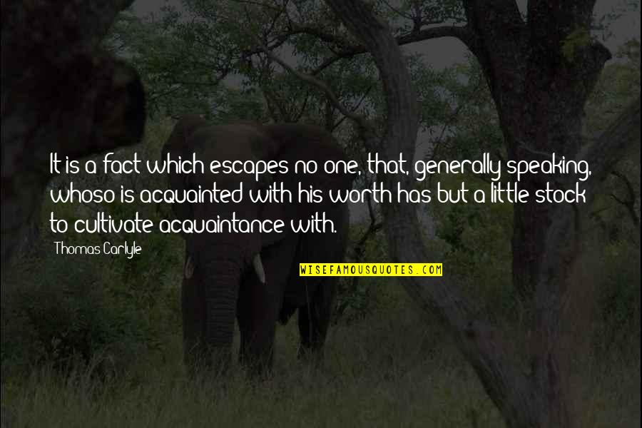 Uncomforting Quotes By Thomas Carlyle: It is a fact which escapes no one,