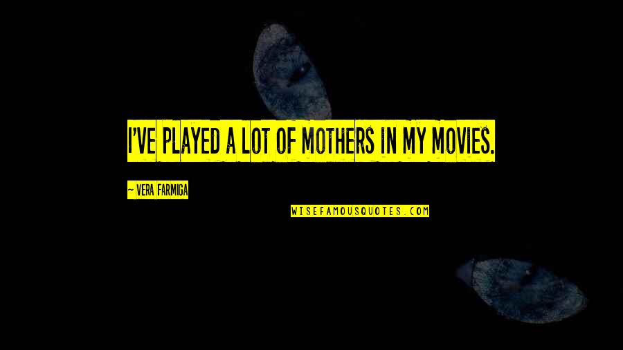 Uncomforting Quotes By Vera Farmiga: I've played a lot of mothers in my