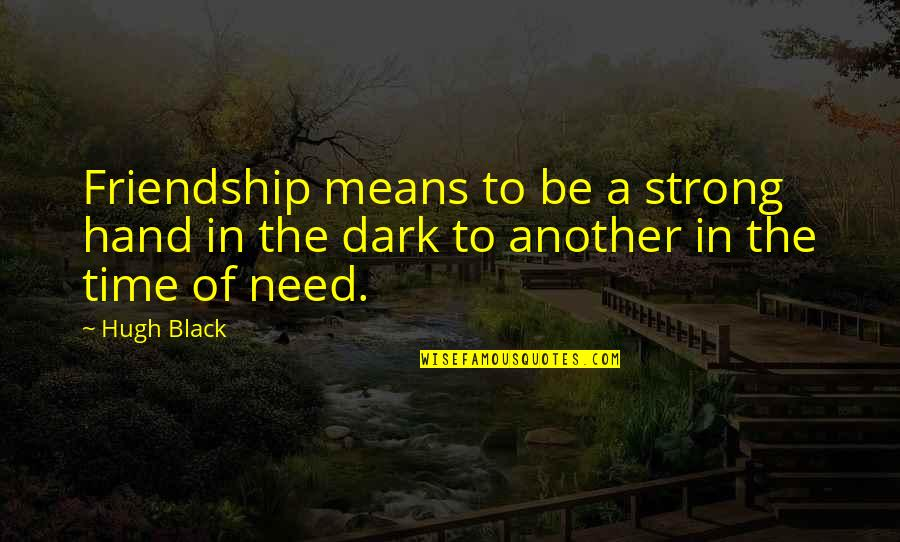 Uncommen Quotes By Hugh Black: Friendship means to be a strong hand in