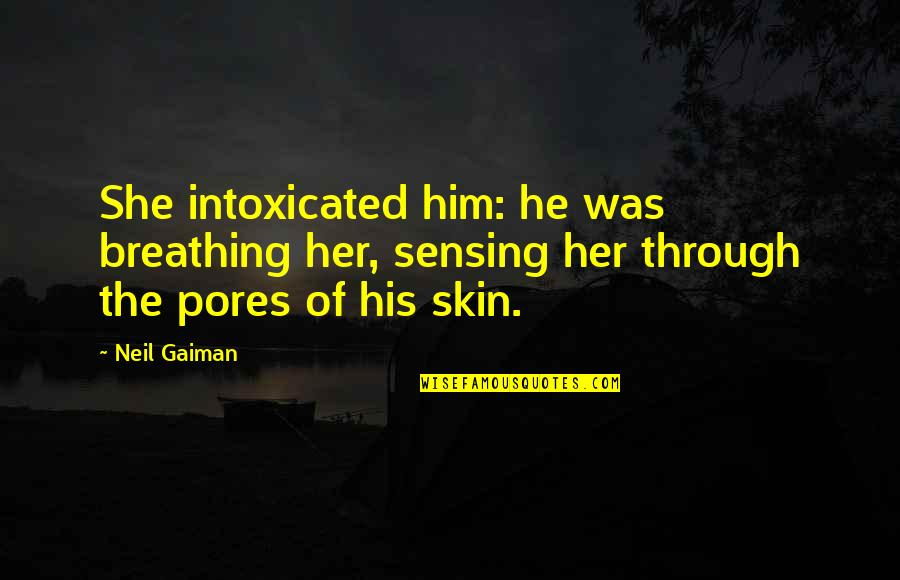 Uncommen Quotes By Neil Gaiman: She intoxicated him: he was breathing her, sensing