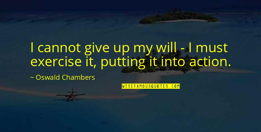 Uncommen Quotes By Oswald Chambers: I cannot give up my will - I