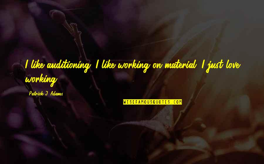Uncommen Quotes By Patrick J. Adams: I like auditioning. I like working on material.