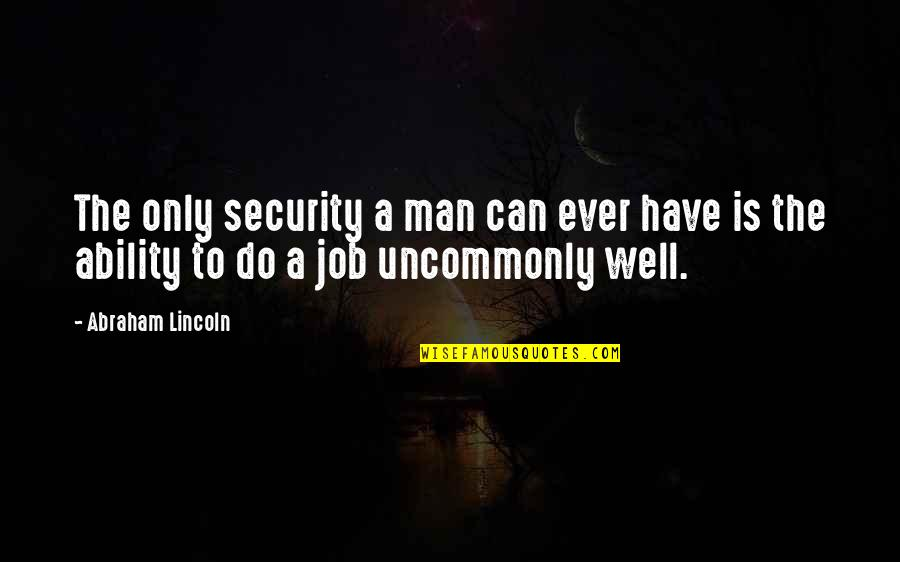 Uncommonly Quotes By Abraham Lincoln: The only security a man can ever have