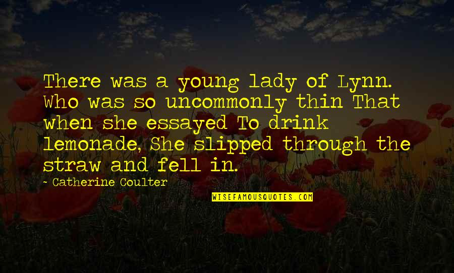 Uncommonly Quotes By Catherine Coulter: There was a young lady of Lynn. Who