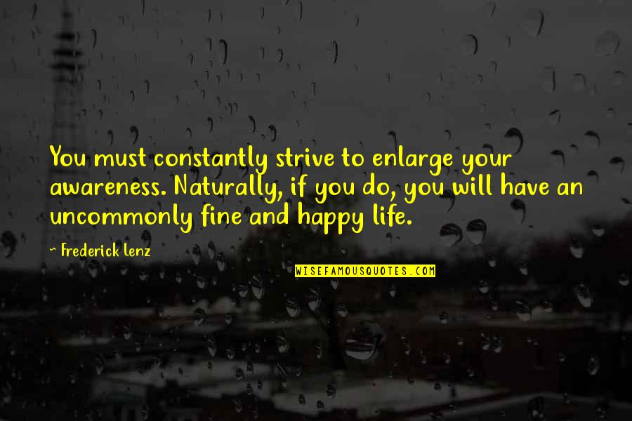 Uncommonly Quotes By Frederick Lenz: You must constantly strive to enlarge your awareness.