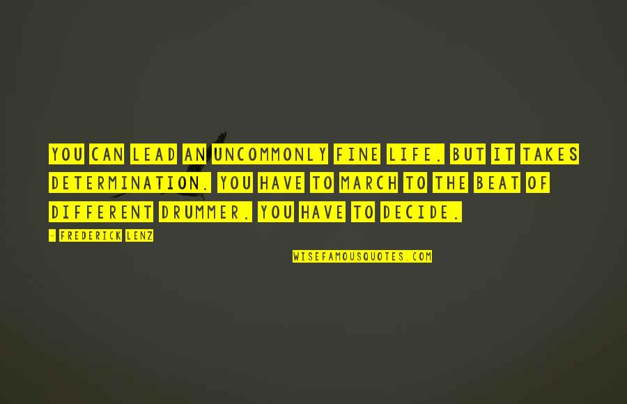 Uncommonly Quotes By Frederick Lenz: You can lead an uncommonly fine life. But