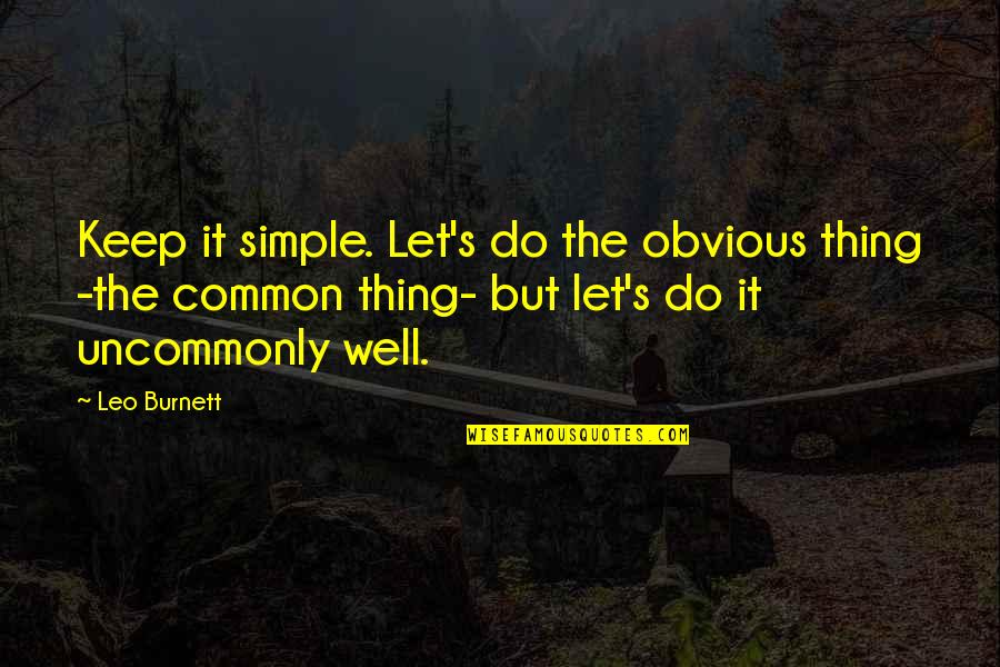 Uncommonly Quotes By Leo Burnett: Keep it simple. Let's do the obvious thing