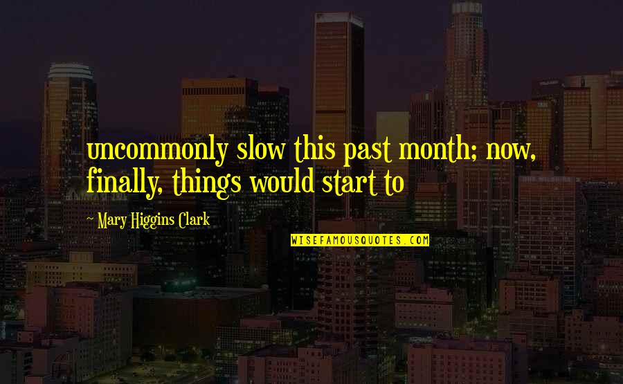 Uncommonly Quotes By Mary Higgins Clark: uncommonly slow this past month; now, finally, things
