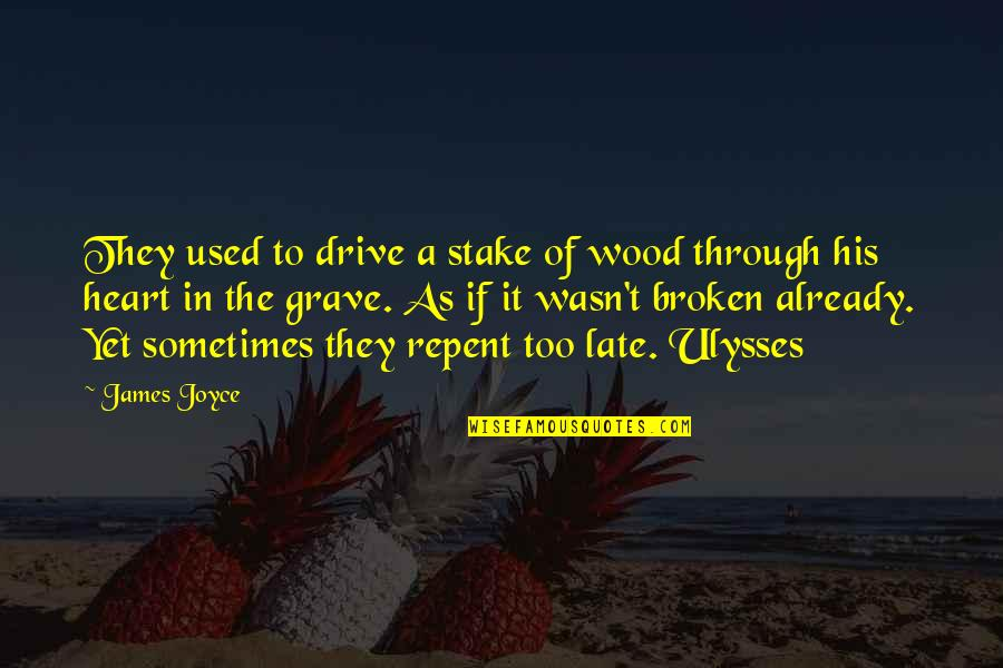 Uncompetitive Quotes By James Joyce: They used to drive a stake of wood