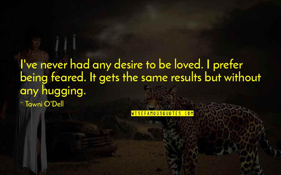 Uncompetitive Quotes By Tawni O'Dell: I've never had any desire to be loved.