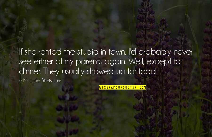 Uncompliable Quotes By Maggie Stiefvater: If she rented the studio in town, I'd