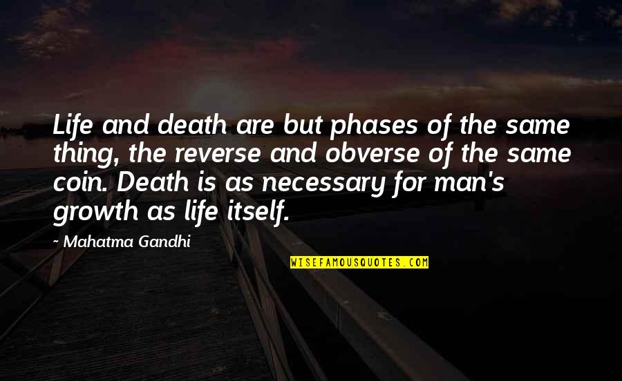 Uncompliable Quotes By Mahatma Gandhi: Life and death are but phases of the