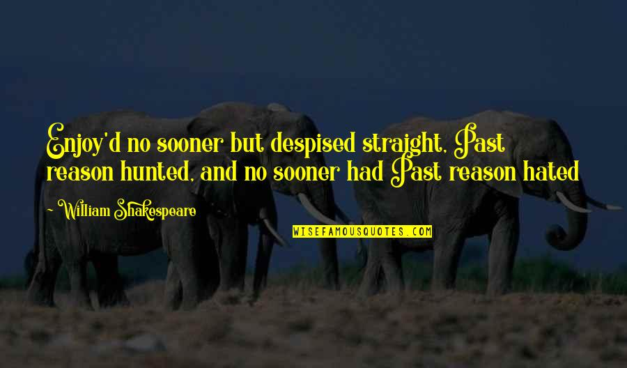 Uncompliable Quotes By William Shakespeare: Enjoy'd no sooner but despised straight, Past reason