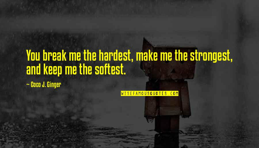 Unconditional Friendship Quotes By Coco J. Ginger: You break me the hardest, make me the