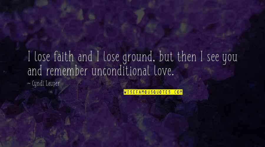 Unconditional Friendship Quotes By Cyndi Lauper: I lose faith and I lose ground, but