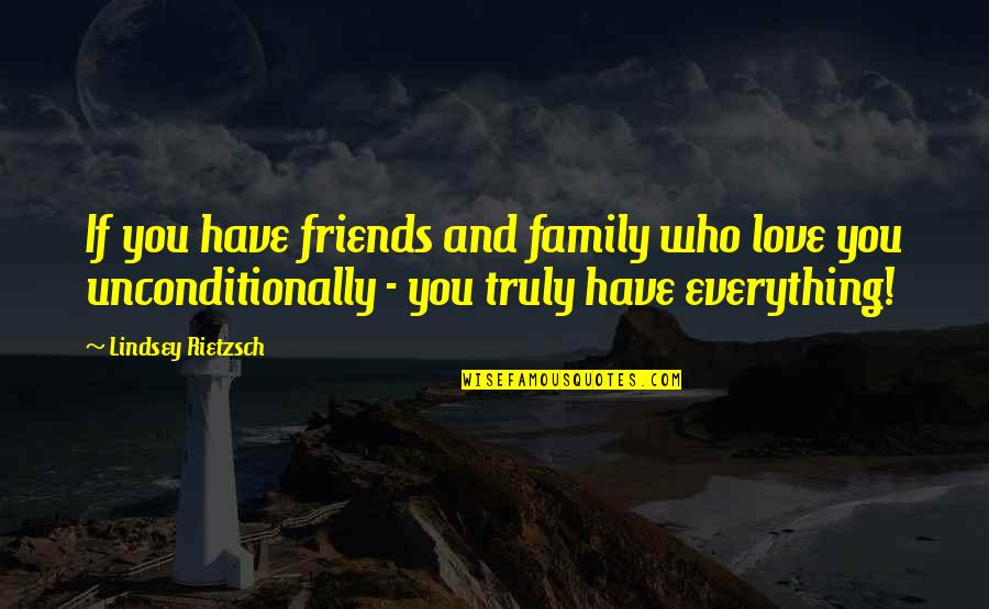 Unconditional Friendship Quotes By Lindsey Rietzsch: If you have friends and family who love