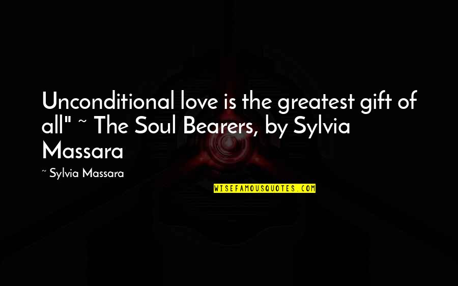 """Unconditional Friendship Quotes By Sylvia Massara: Unconditional love is the greatest gift of all"""""""