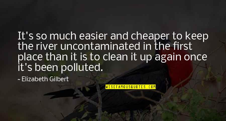 Uncontaminated Quotes By Elizabeth Gilbert: It's so much easier and cheaper to keep