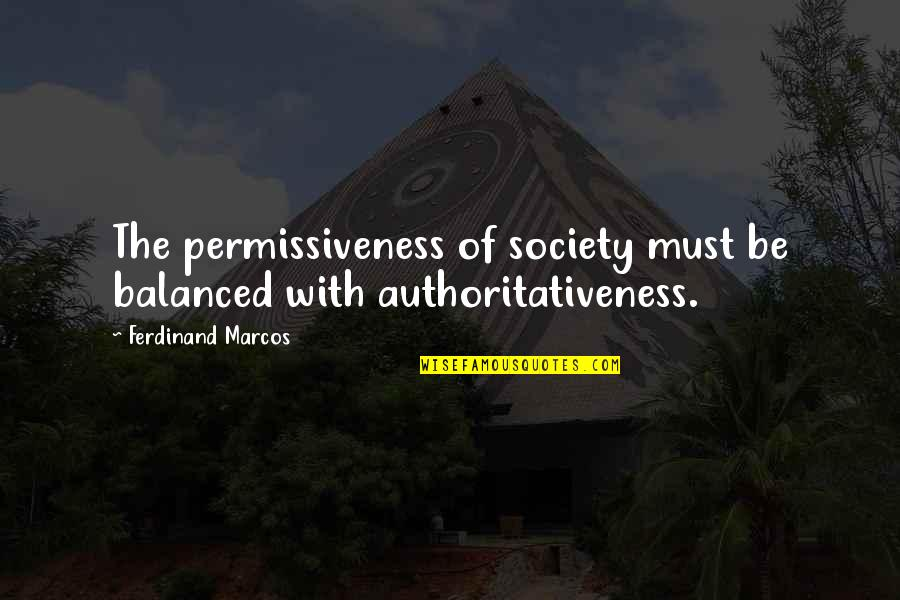 Unconventional Senior Quotes By Ferdinand Marcos: The permissiveness of society must be balanced with
