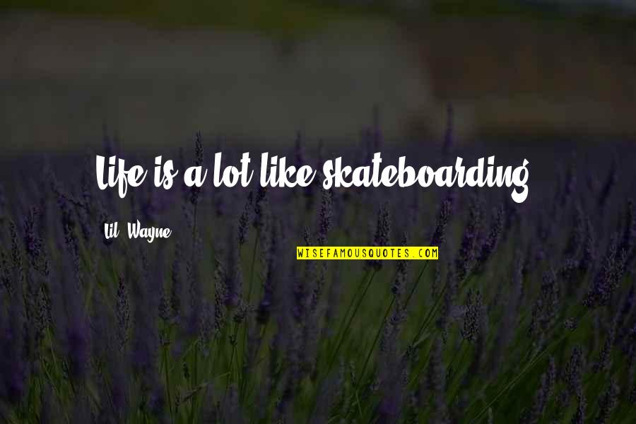 Unconventional Senior Quotes By Lil' Wayne: Life is a lot like skateboarding.