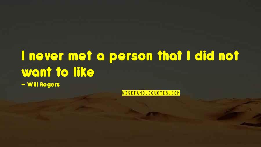 Unconventional Senior Quotes By Will Rogers: I never met a person that I did