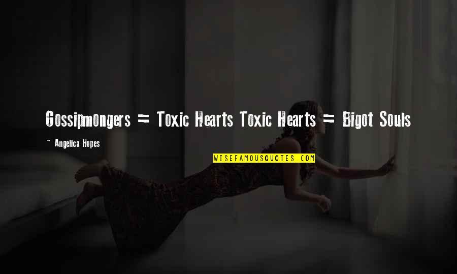 Uncouplings Quotes By Angelica Hopes: Gossipmongers = Toxic Hearts Toxic Hearts = Bigot
