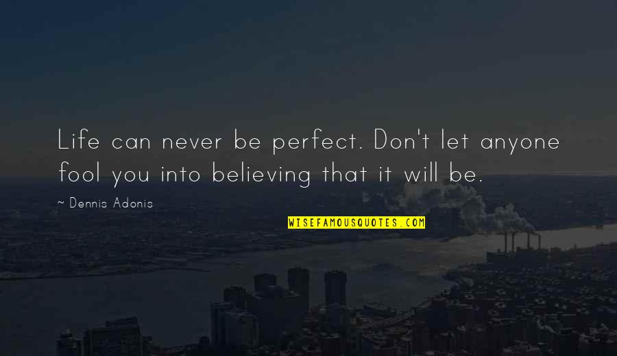 Uncouplings Quotes By Dennis Adonis: Life can never be perfect. Don't let anyone