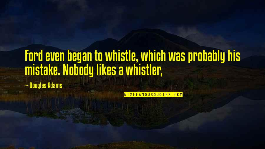 Uncouplings Quotes By Douglas Adams: Ford even began to whistle, which was probably