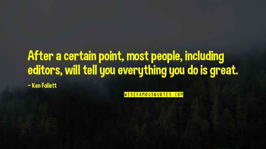 Uncouplings Quotes By Ken Follett: After a certain point, most people, including editors,