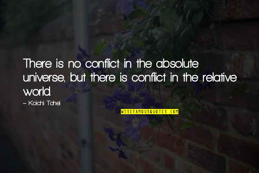 Uncouplings Quotes By Koichi Tohei: There is no conflict in the absolute universe,
