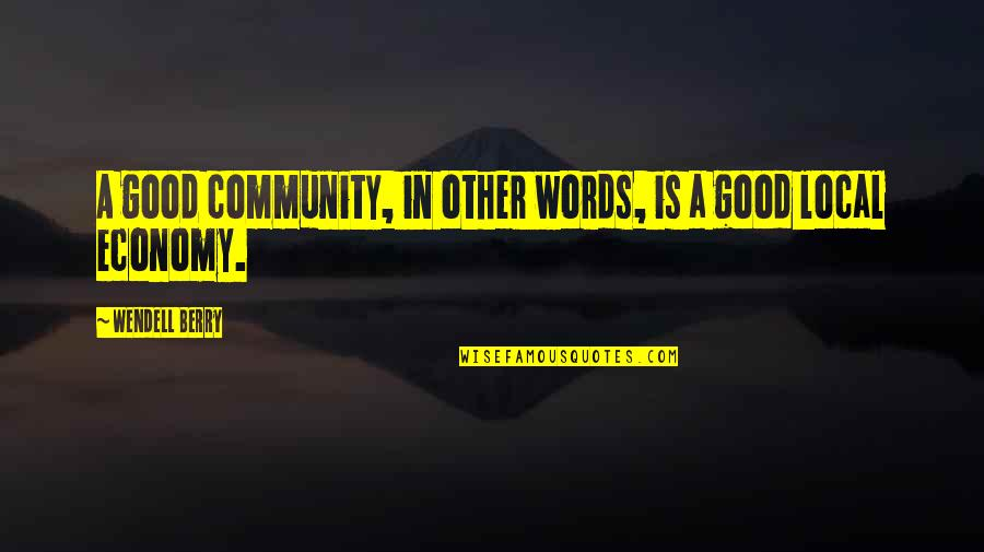 Uncouplings Quotes By Wendell Berry: A good community, in other words, is a