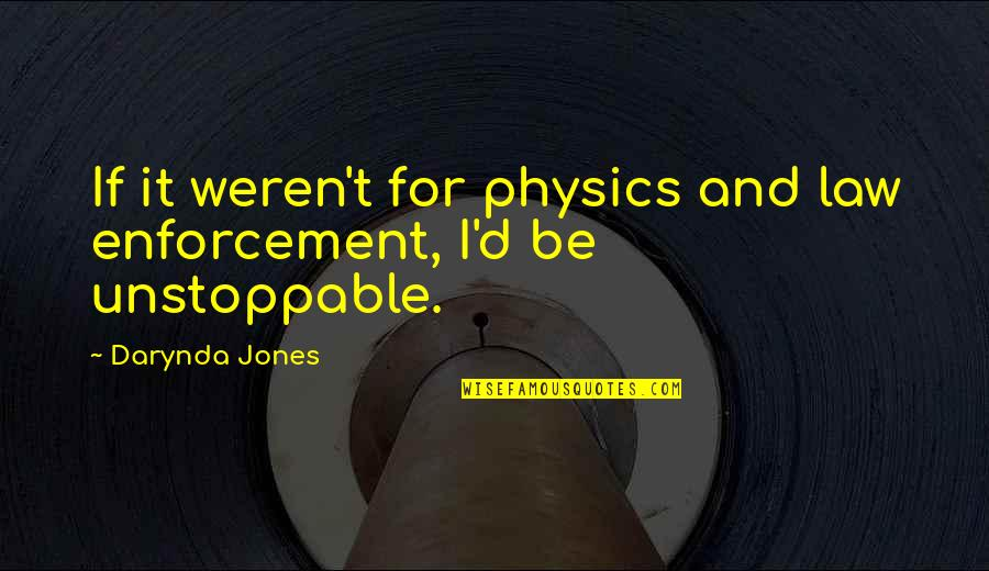 Uncreate Quotes By Darynda Jones: If it weren't for physics and law enforcement,