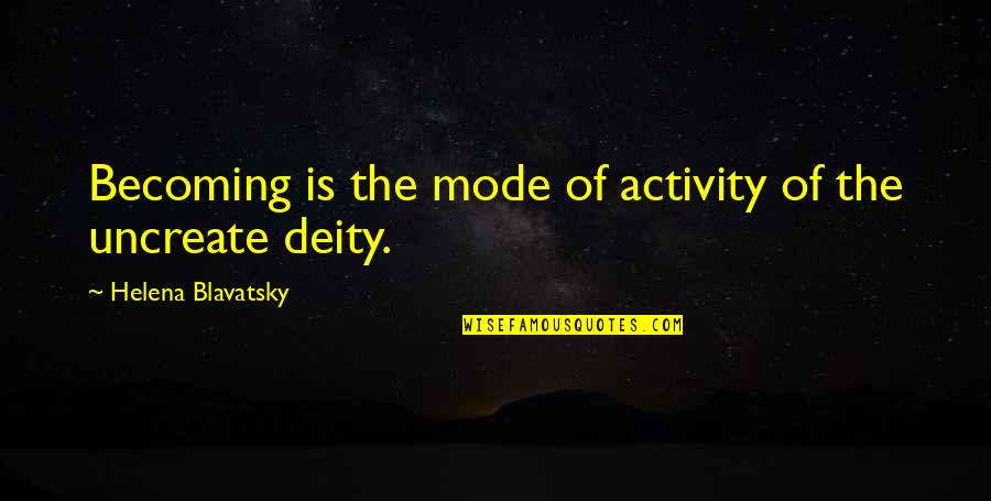 Uncreate Quotes By Helena Blavatsky: Becoming is the mode of activity of the
