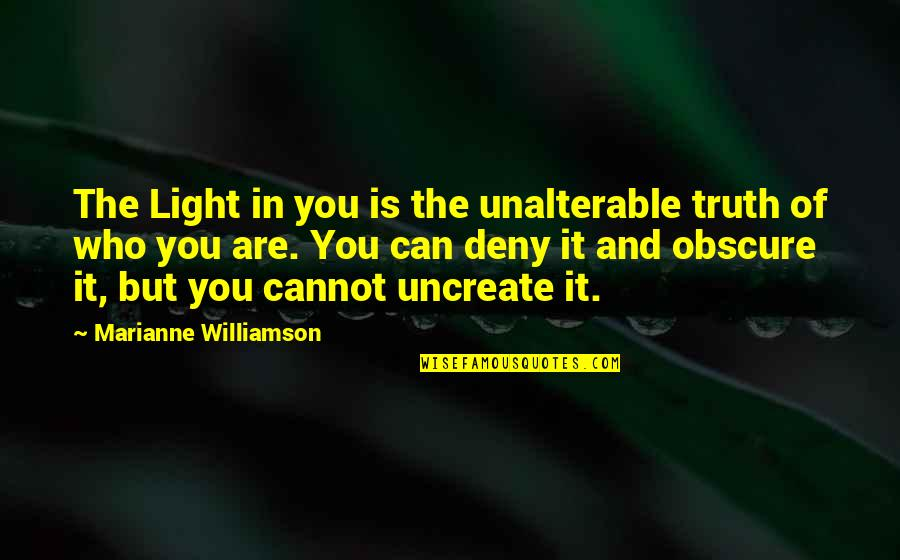 Uncreate Quotes By Marianne Williamson: The Light in you is the unalterable truth