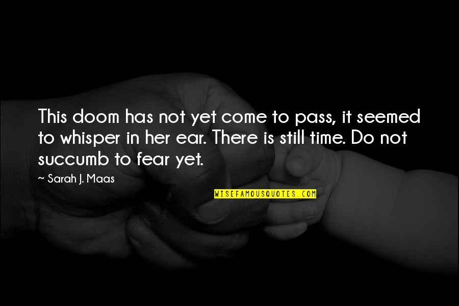 Uncreate Quotes By Sarah J. Maas: This doom has not yet come to pass,