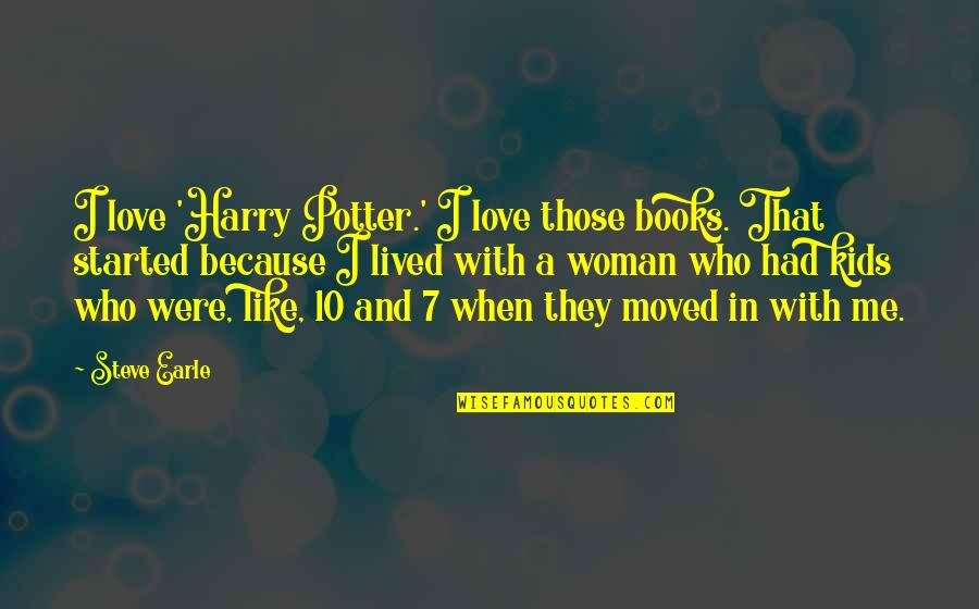 Uncreate Quotes By Steve Earle: I love 'Harry Potter.' I love those books.