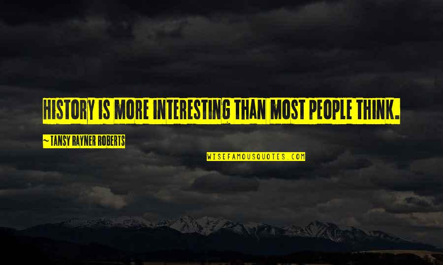 Uncreate Quotes By Tansy Rayner Roberts: History is more interesting than most people think.