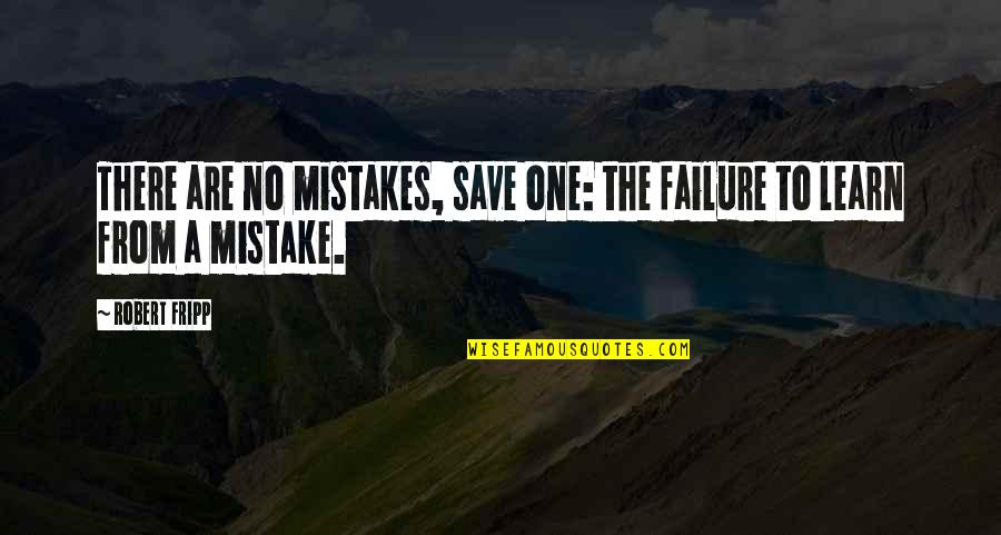 Uncrossed Quotes By Robert Fripp: There are no mistakes, save one: the failure