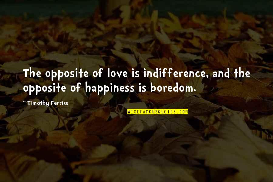 Uncrossed Quotes By Timothy Ferriss: The opposite of love is indifference, and the