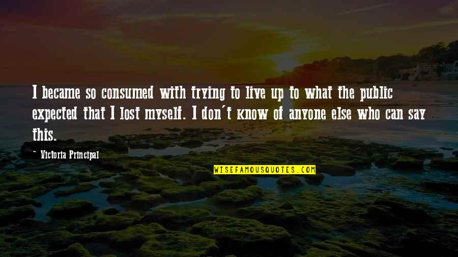 Uncrossed Quotes By Victoria Principal: I became so consumed with trying to live