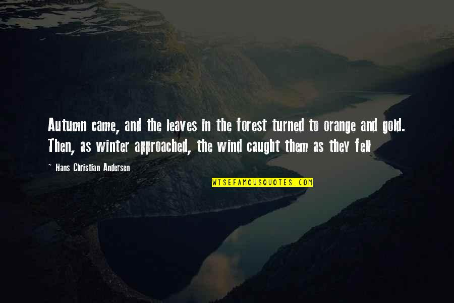 Uncurbed Quotes By Hans Christian Andersen: Autumn came, and the leaves in the forest