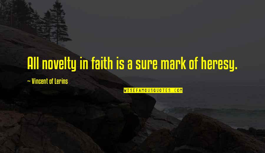 Uncurbed Quotes By Vincent Of Lerins: All novelty in faith is a sure mark