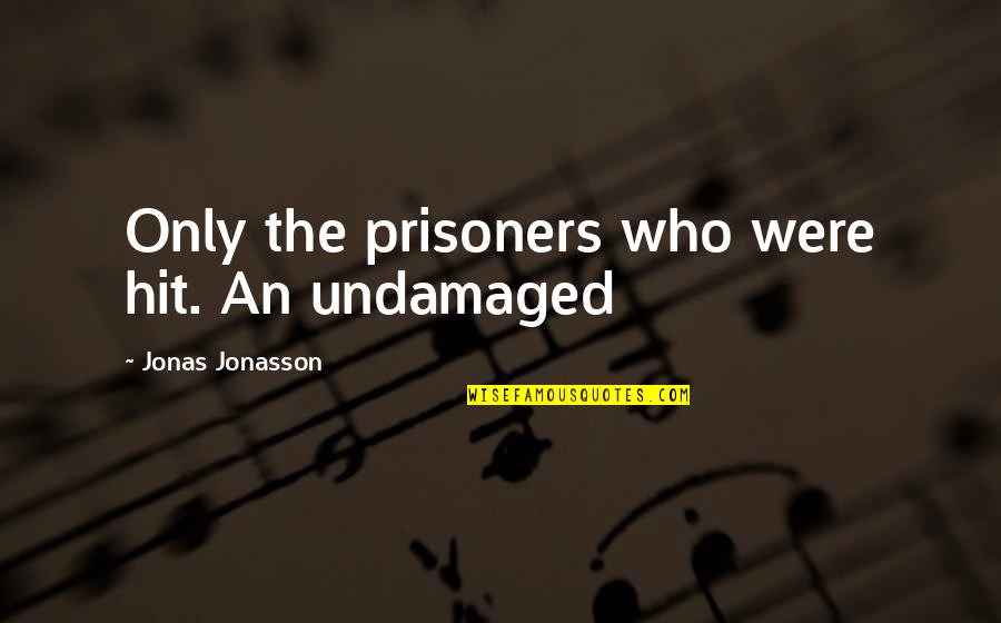 Undamaged Quotes By Jonas Jonasson: Only the prisoners who were hit. An undamaged