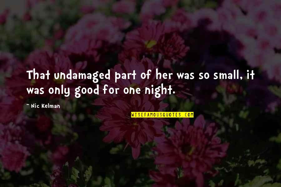 Undamaged Quotes By Nic Kelman: That undamaged part of her was so small,