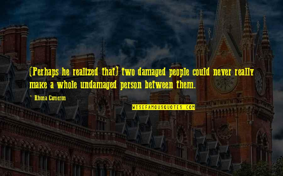 Undamaged Quotes By Rhona Cameron: (Perhaps he realized that) two damaged people could