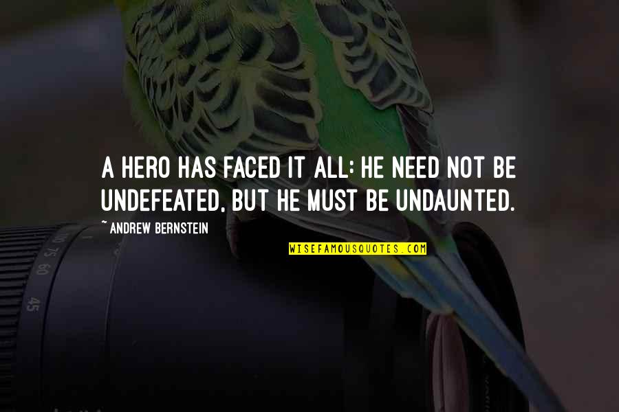 Undaunted Quotes By Andrew Bernstein: A hero has faced it all: he need