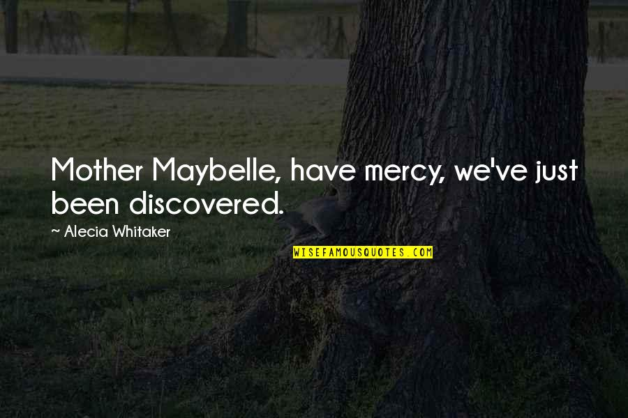 Undebuted Quotes By Alecia Whitaker: Mother Maybelle, have mercy, we've just been discovered.