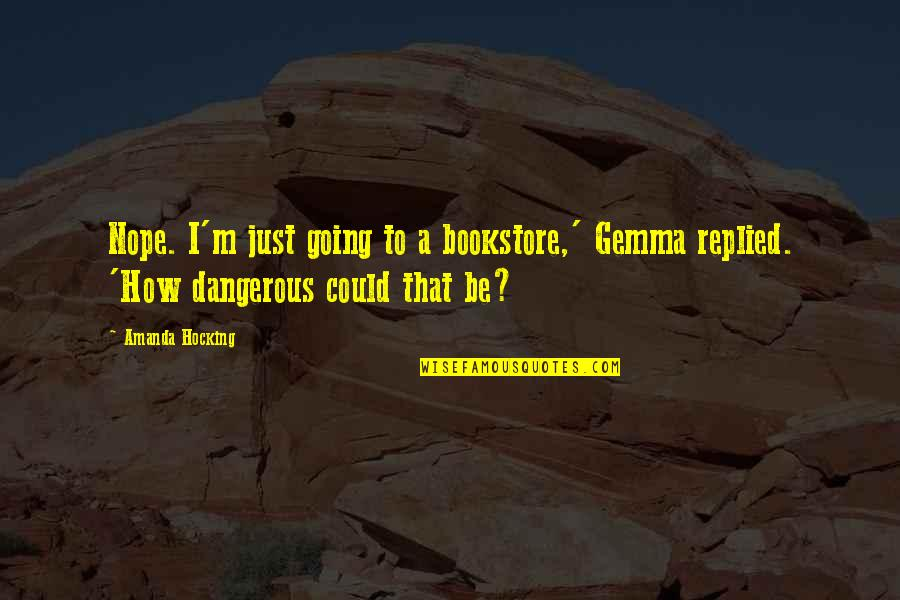 Undebuted Quotes By Amanda Hocking: Nope. I'm just going to a bookstore,' Gemma