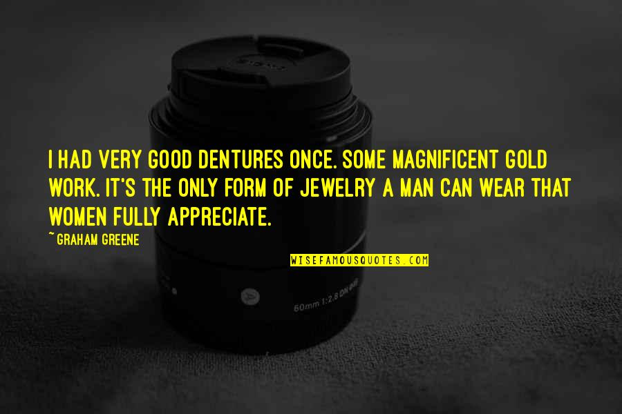 Undebuted Quotes By Graham Greene: I had very good dentures once. Some magnificent