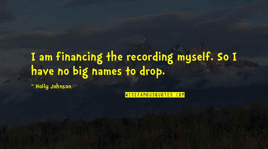 Undebuted Quotes By Holly Johnson: I am financing the recording myself. So I